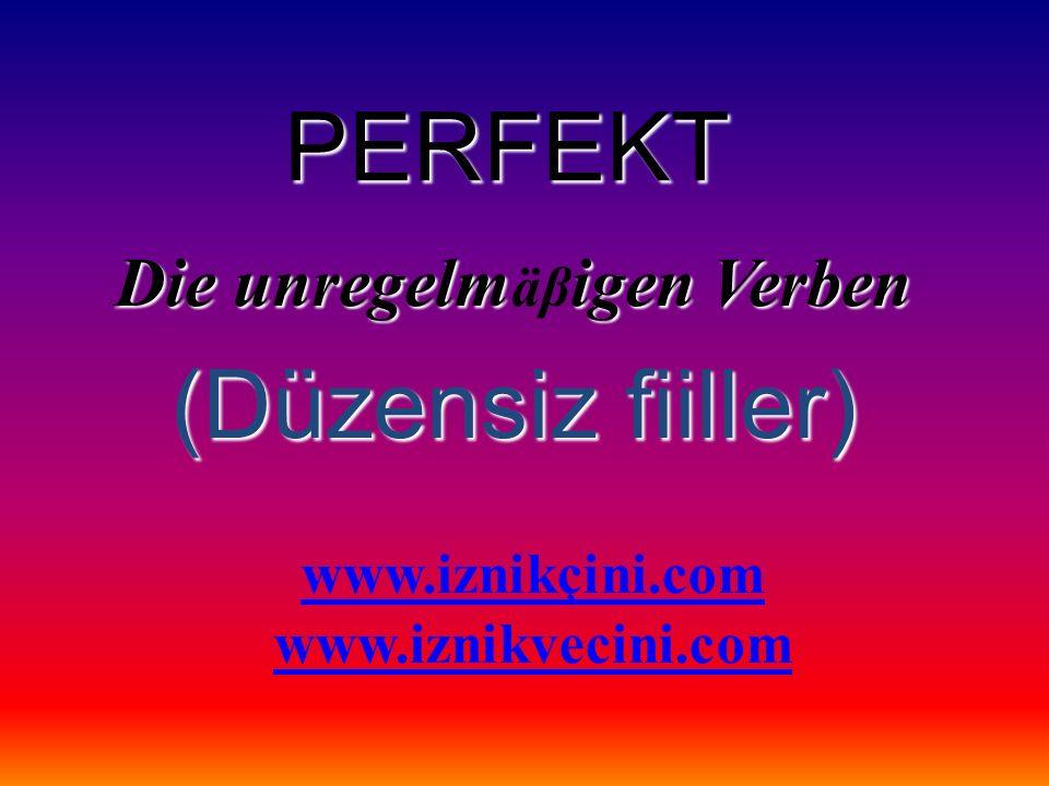 PERFEKT Die unregelmigen Verben Die unregelm äβ igen Verben (Düzensiz fiiller) www.iznikçini.com www.iznikvecini.com
