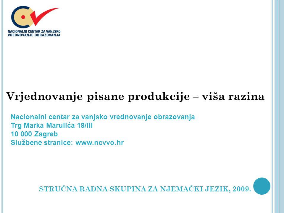 Vrjednovanje pisane produkcije – viša razina STRUČNA RADNA SKUPINA ZA NJEMAČKI JEZIK, 2009. Nacionalni centar za vanjsko vrednovanje obrazovanja Trg M