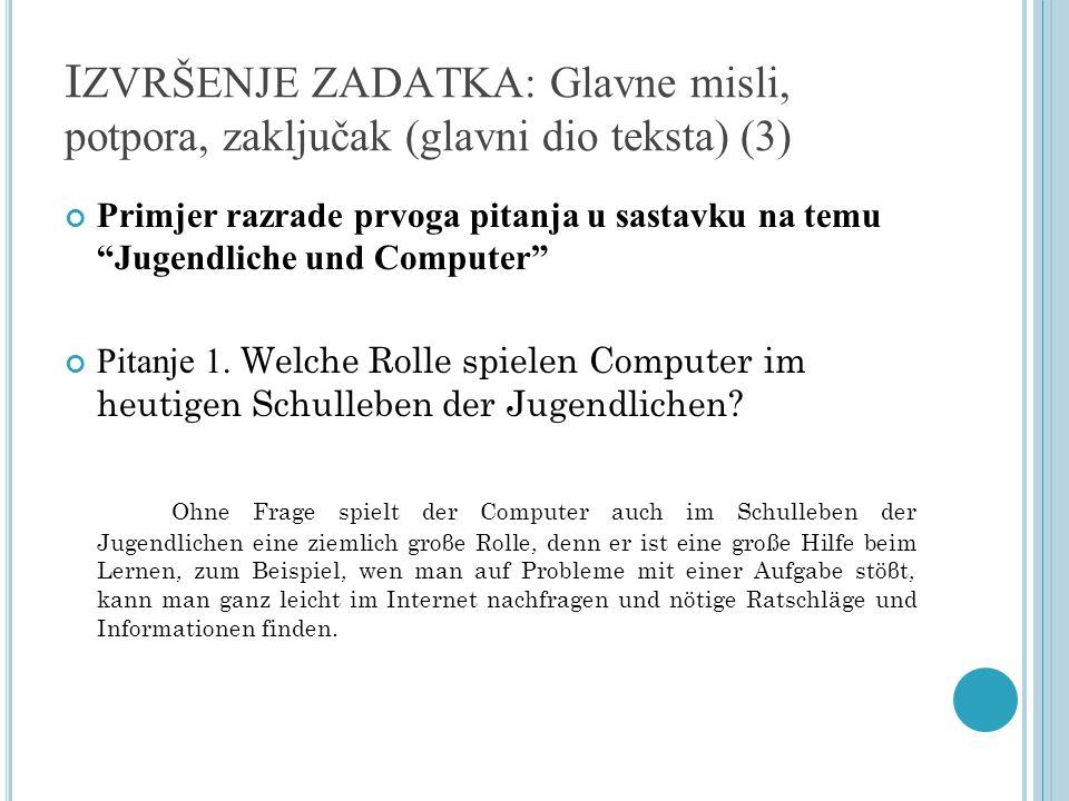 I ZVRŠENJE ZADATKA: Glavne misli, potpora, zaključak (glavni dio teksta) (3) Primjer razrade prvoga pitanja u sastavku na temu Jugendliche und Compute