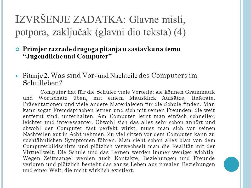 I ZVRŠENJE ZADATKA: Glavne misli, potpora, zaključak (glavni dio teksta) (4) Primjer razrade drugoga pitanja u sastavku na temu Jugendliche und Comput