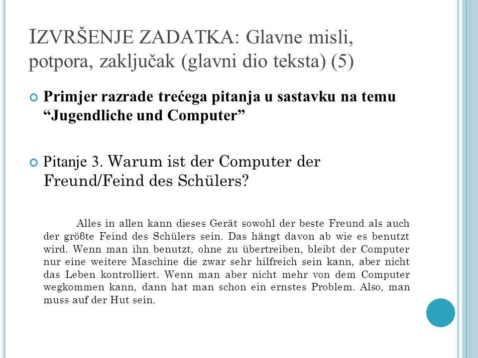 I ZVRŠENJE ZADATKA: Glavne misli, potpora, zaključak (glavni dio teksta) (5) Primjer razrade trećega pitanja u sastavku na temu Jugendliche und Comput