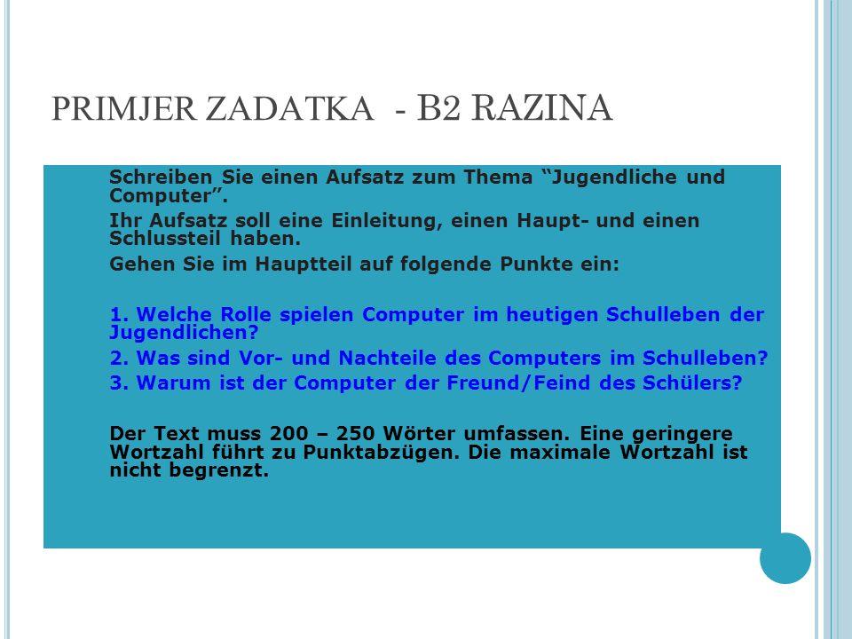 PRIMJER ZADATKA - B2 RAZINA Schreiben Sie einen Aufsatz zum Thema Jugendliche und Computer. Ihr Aufsatz soll eine Einleitung, einen Haupt- und einen S