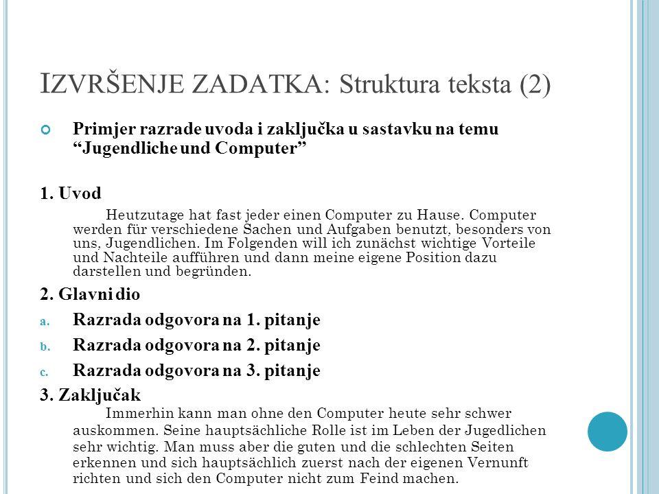 I ZVRŠENJE ZADATKA: Struktura teksta (2) Primjer razrade uvoda i zaključka u sastavku na temu Jugendliche und Computer 1. Uvod Heutzutage hat fast jed