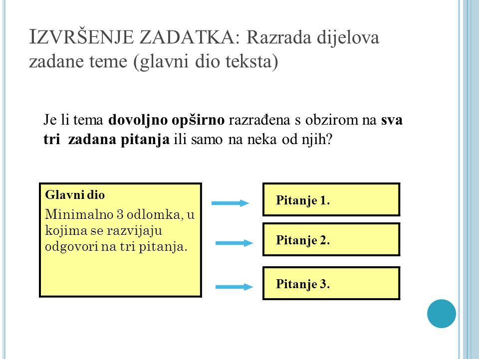 I ZVRŠENJE ZADATKA: Glavne misli, potpora, zaključak (glavni dio teksta) (1) Glavne misli: Koliko jasno učenik nagla š ava glavne misli.