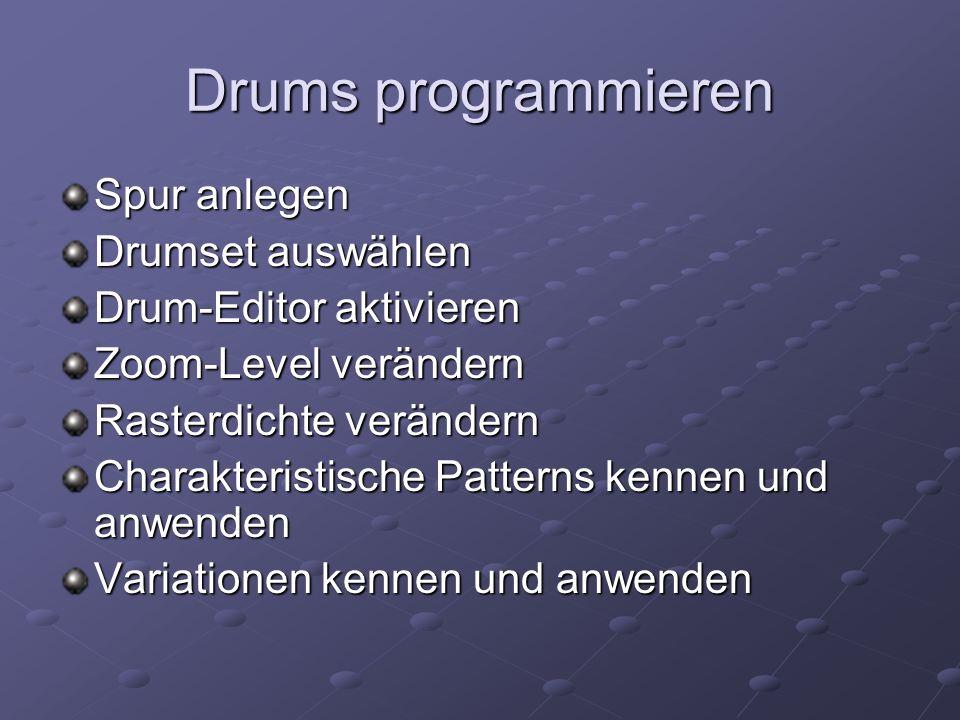 Drums programmieren Spur anlegen Drumset auswählen Drum-Editor aktivieren Zoom-Level verändern Rasterdichte verändern Charakteristische Patterns kenne