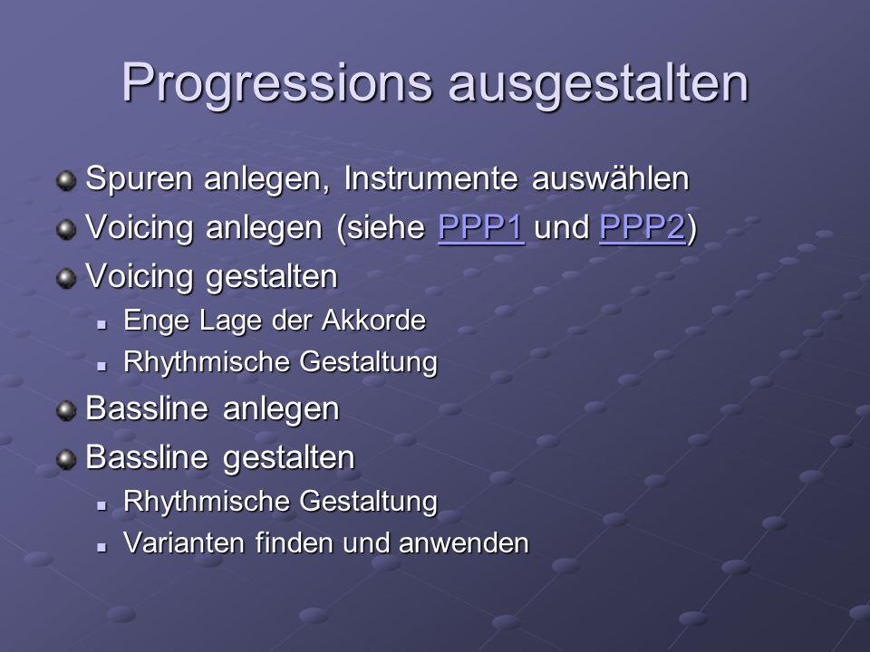 Progressions ausgestalten Spuren anlegen, Instrumente auswählen Voicing anlegen (siehe PPP1 und PPP2) PPP1PPP2PPP1PPP2 Voicing gestalten Enge Lage der