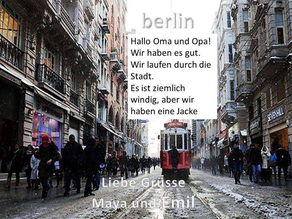BerlinBerlin Hallo Oma und Opa! Wir haben es gut. Wir laufen durch die Stadt. Es ist ziemlich windig, aber wir haben eine Jacke berlin