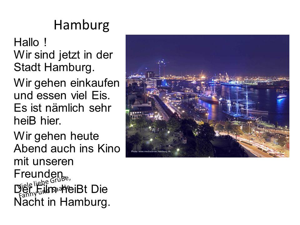 Hamburg Hallo ! Wir sind jetzt in der Stadt Hamburg. Wir gehen einkaufen und essen viel Eis. Es ist nämlich sehr heiB hier. Wir gehen heute Abend auch