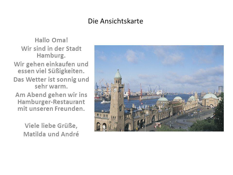 Die Ansichtskarte Hallo Oma! Wir sind in der Stadt Hamburg. Wir gehen einkaufen und essen viel Süßigkeiten. Das Wetter ist sonnig und sehr warm. Am Ab