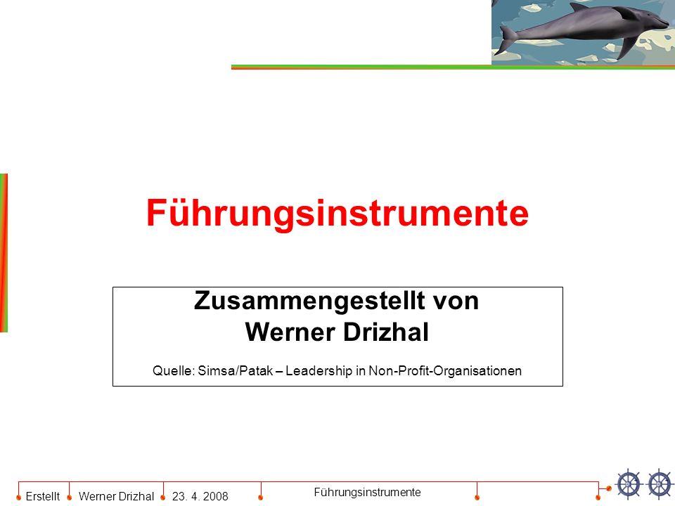 Erstellt Werner Drizhal23. 4. 2008 Führungsinstrumente Zusammengestellt von Werner Drizhal Quelle: Simsa/Patak – Leadership in Non-Profit-Organisation