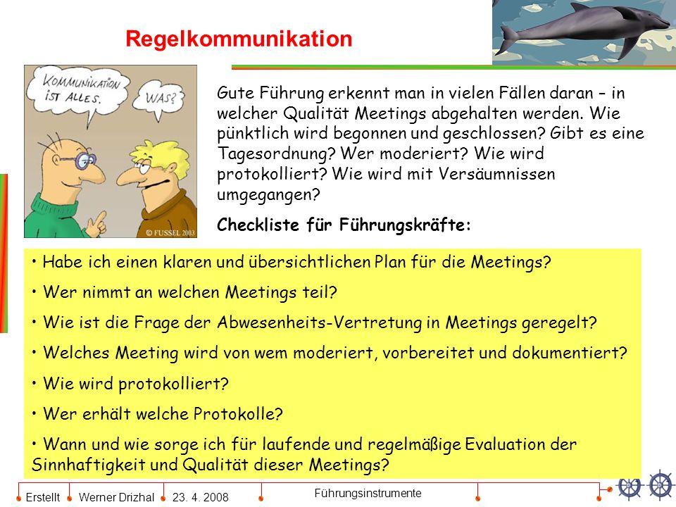 Erstellt Werner Drizhal23. 4. 2008 Führungsinstrumente Regelkommunikation Gute Führung erkennt man in vielen Fällen daran – in welcher Qualität Meetin