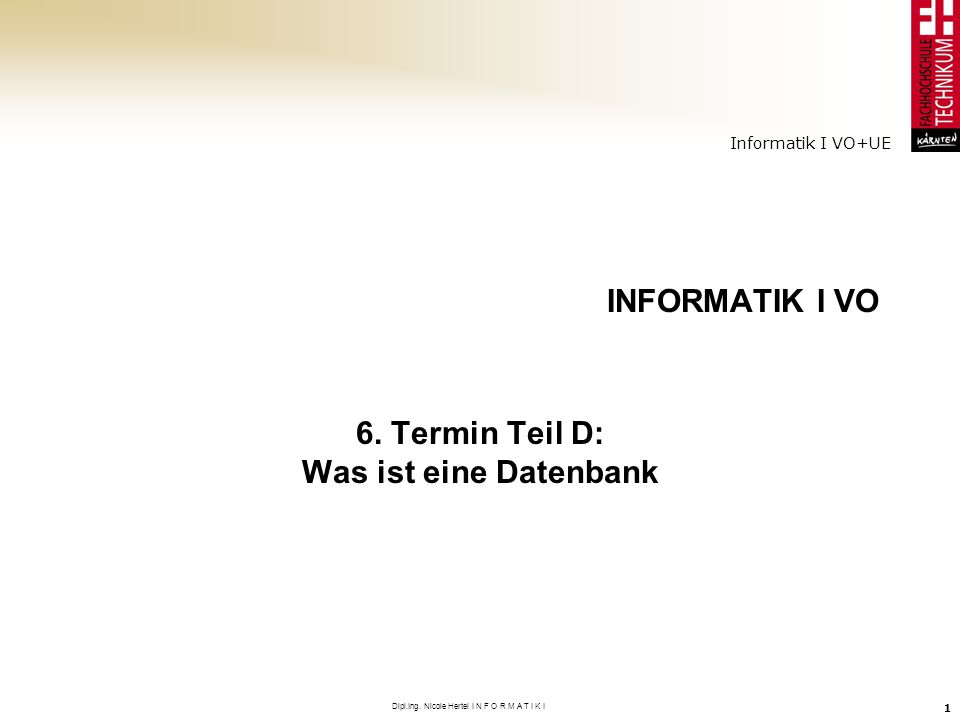 Informatik I VO+UE Dipl.Ing.Nicole Hertel I N F O R M A T I K I 2 Was ist eine Datenbank.