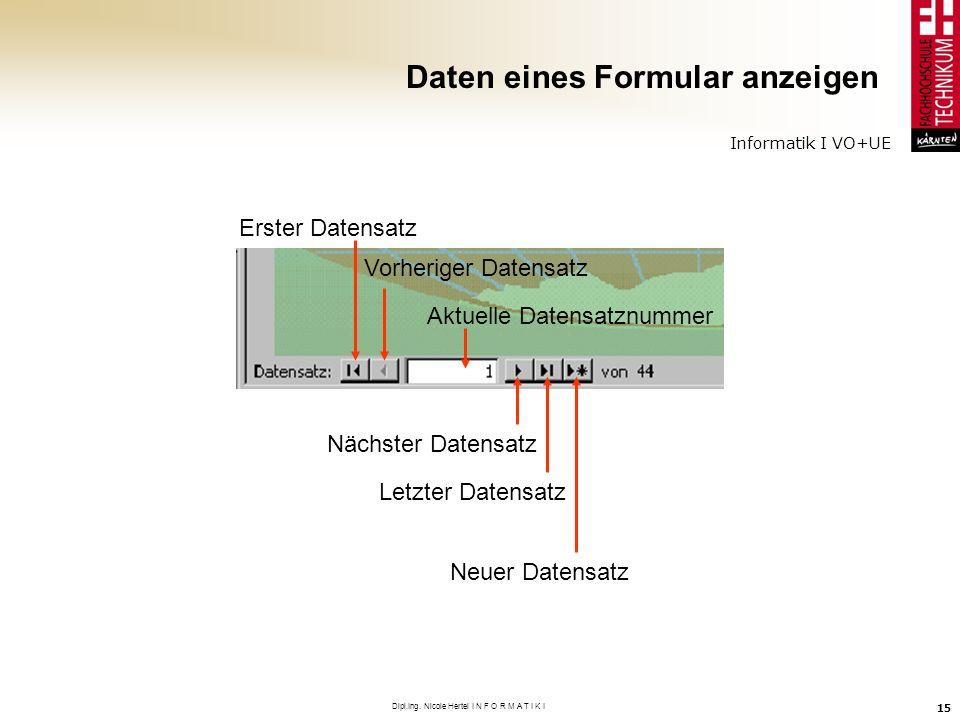 Informatik I VO+UE Dipl.Ing. Nicole Hertel I N F O R M A T I K I 15 Daten eines Formular anzeigen Erster Datensatz Vorheriger Datensatz Aktuelle Daten