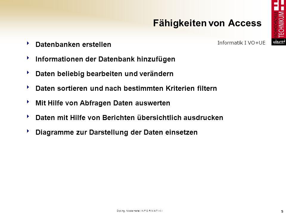 Informatik I VO+UE Dipl.Ing. Nicole Hertel I N F O R M A T I K I 5 Fähigkeiten von Access Datenbanken erstellen Informationen der Datenbank hinzufügen