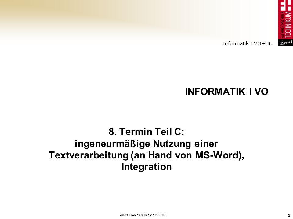 Informatik I VO+UE Dipl.Ing. Nicole Hertel I N F O R M A T I K I 1 INFORMATIK I VO 8. Termin Teil C: ingeneurmäßige Nutzung einer Textverarbeitung (an