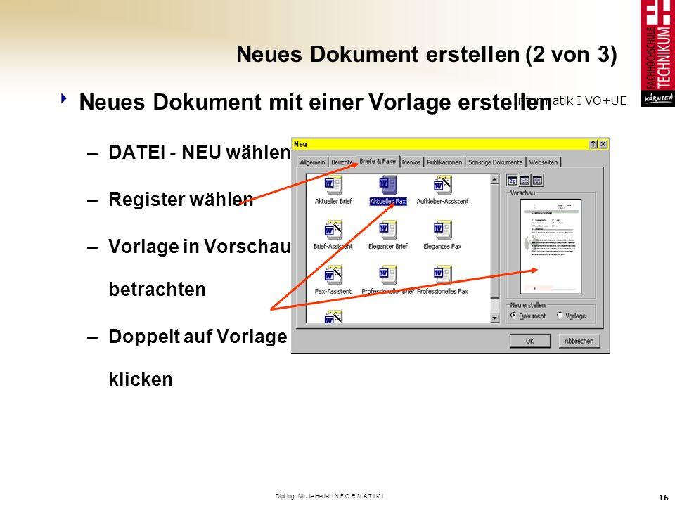 Informatik I VO+UE Dipl.Ing. Nicole Hertel I N F O R M A T I K I 16 Neues Dokument erstellen (2 von 3) Neues Dokument mit einer Vorlage erstellen –DAT
