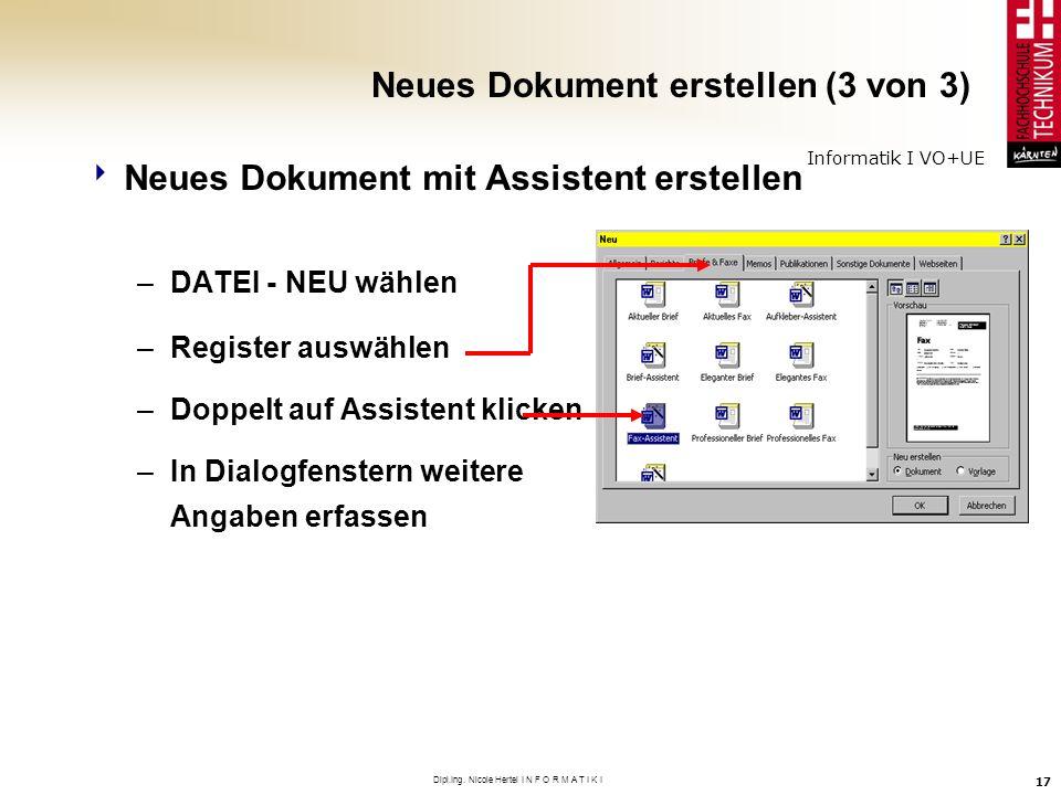 Informatik I VO+UE Dipl.Ing. Nicole Hertel I N F O R M A T I K I 17 Neues Dokument erstellen (3 von 3) Neues Dokument mit Assistent erstellen –DATEI -