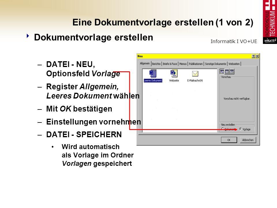 Informatik I VO+UE Eine Dokumentvorlage erstellen (1 von 2) Dokumentvorlage erstellen –DATEI - NEU, Optionsfeld Vorlage –Register Allgemein, Leeres Do