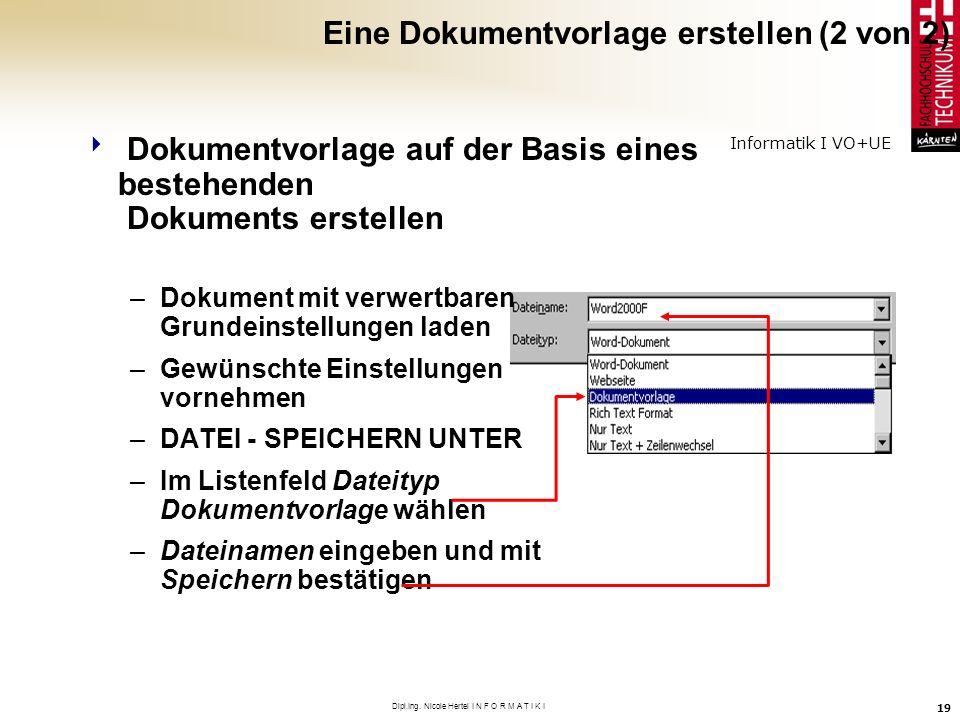 Informatik I VO+UE Dipl.Ing. Nicole Hertel I N F O R M A T I K I 19 Dokumentvorlage auf der Basis eines bestehenden Dokuments erstellen –Dokument mit