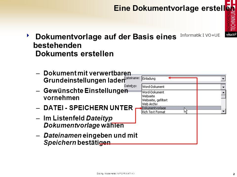Informatik I VO+UE Dipl.Ing. Nicole Hertel I N F O R M A T I K I 2 Dokumentvorlage auf der Basis eines bestehenden Dokuments erstellen –Dokument mit v