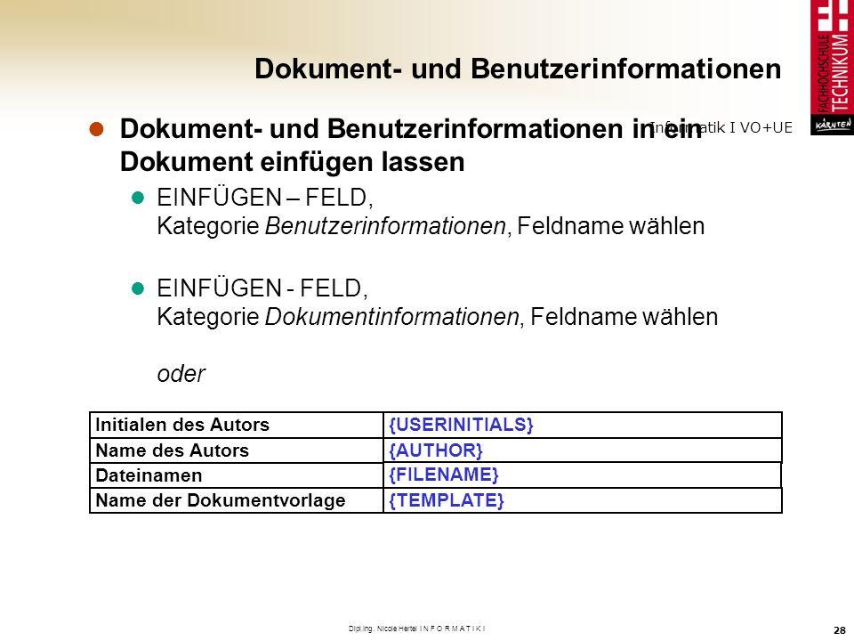 Informatik I VO+UE Dipl.Ing. Nicole Hertel I N F O R M A T I K I 28 Dokument- und Benutzerinformationen Initialen des Autors {USERINITIALS} {AUTHOR} {