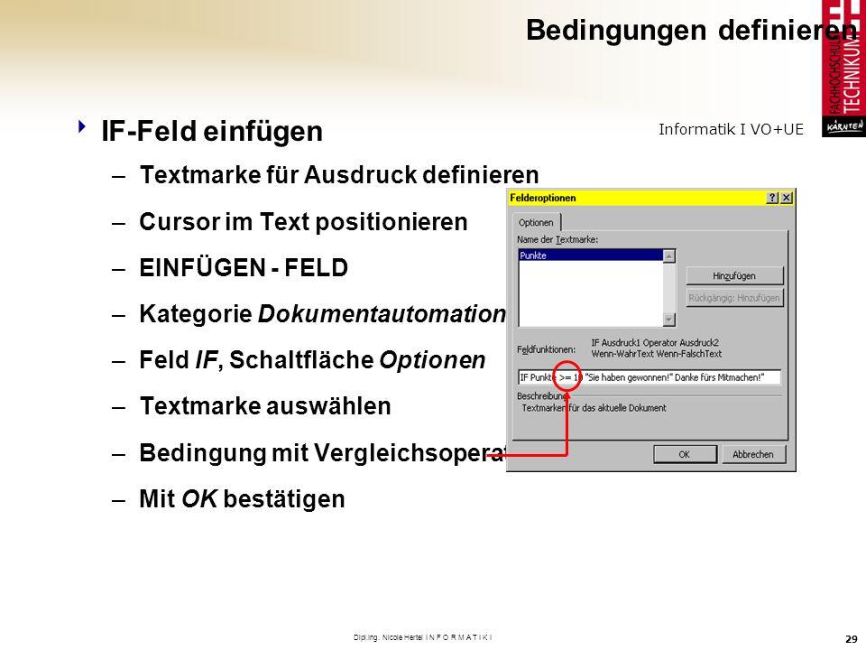 Informatik I VO+UE Dipl.Ing. Nicole Hertel I N F O R M A T I K I 29 Bedingungen definieren IF-Feld einfügen –Textmarke für Ausdruck definieren –Cursor