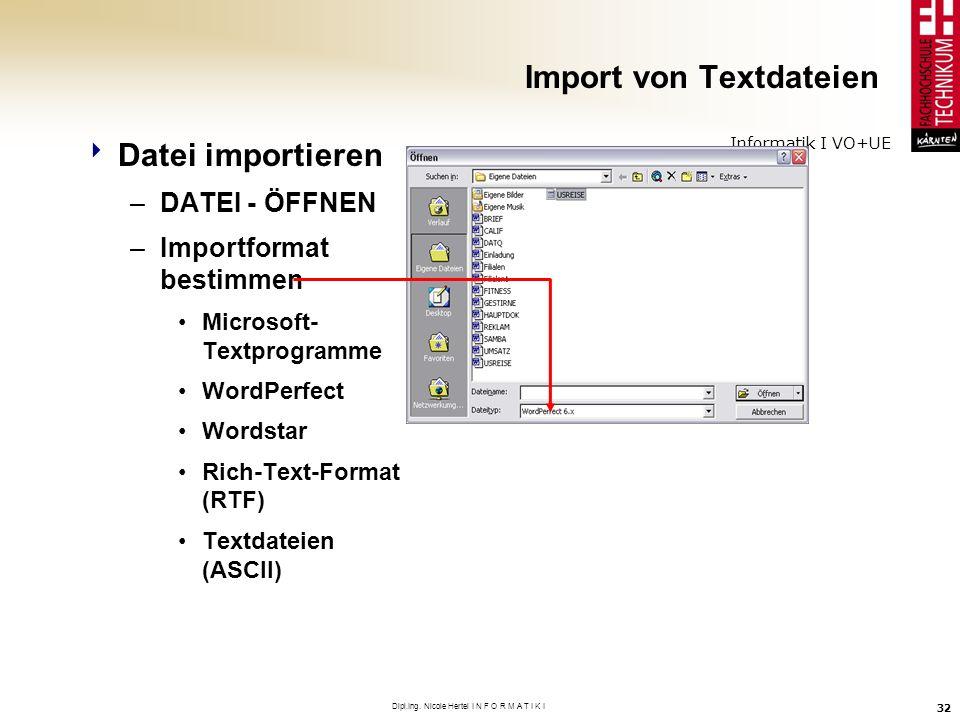 Informatik I VO+UE Dipl.Ing. Nicole Hertel I N F O R M A T I K I 32 Import von Textdateien Datei importieren –DATEI - ÖFFNEN –Importformat bestimmen M