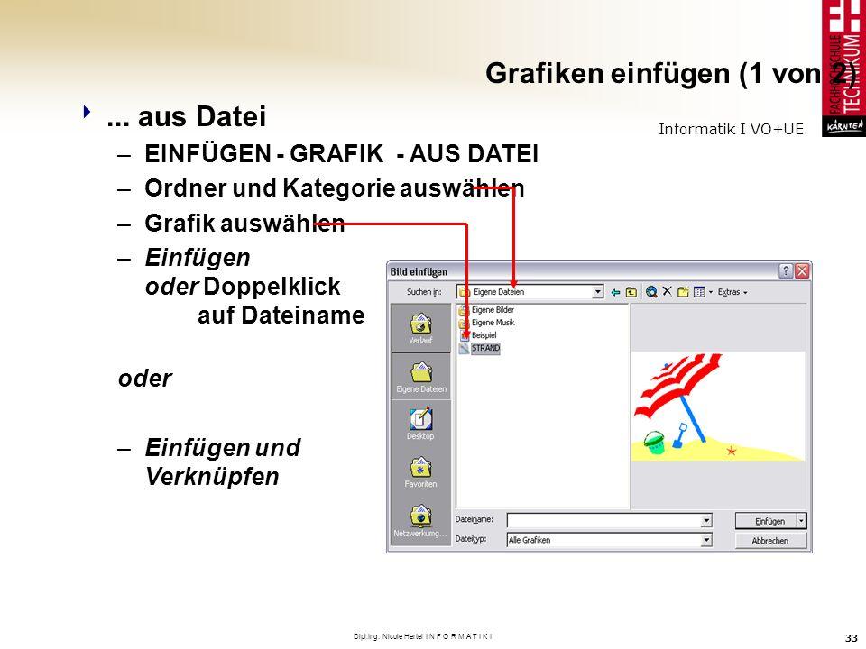 Informatik I VO+UE Dipl.Ing. Nicole Hertel I N F O R M A T I K I 33 Grafiken einfügen (1 von 2)... aus Datei –EINFÜGEN - GRAFIK - AUS DATEI –Ordner un