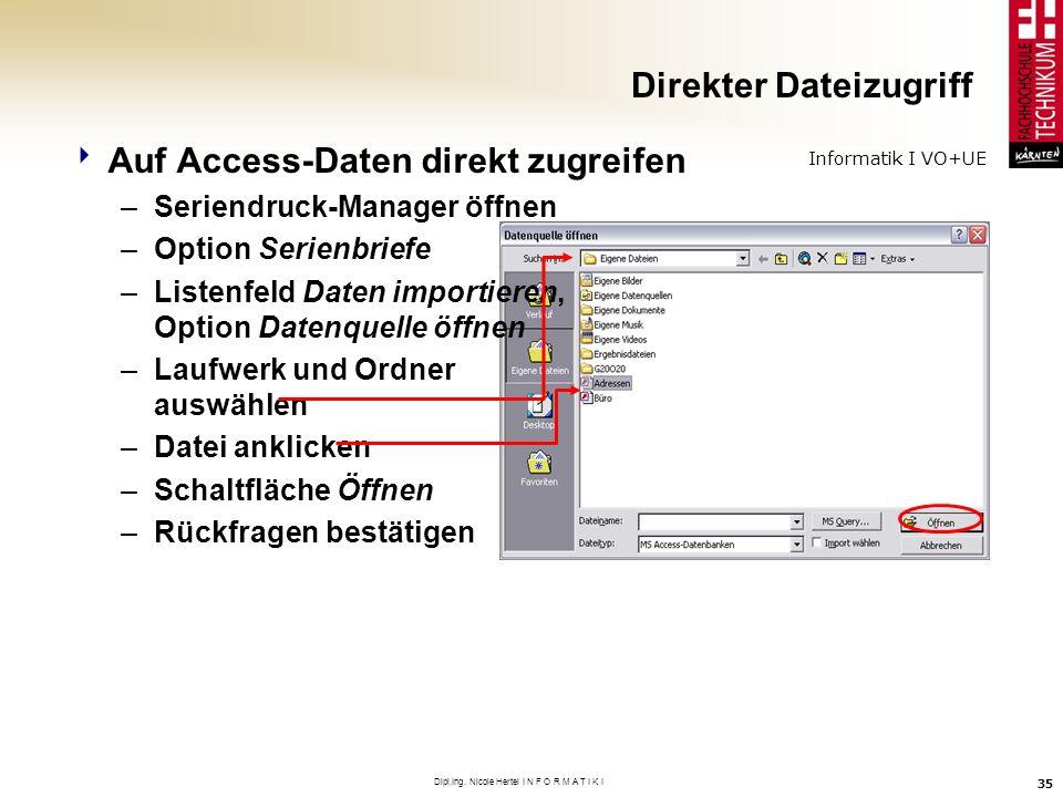 Informatik I VO+UE Dipl.Ing. Nicole Hertel I N F O R M A T I K I 35 Direkter Dateizugriff Auf Access-Daten direkt zugreifen –Seriendruck-Manager öffne