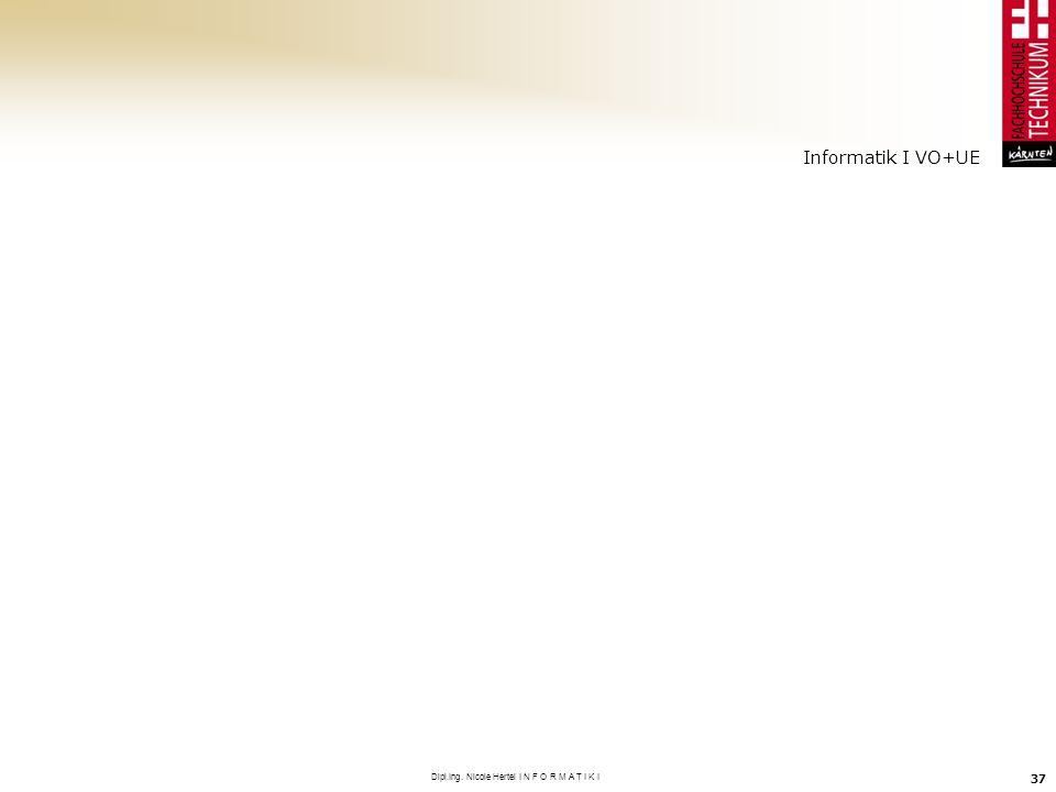 Informatik I VO+UE Dipl.Ing. Nicole Hertel I N F O R M A T I K I 37