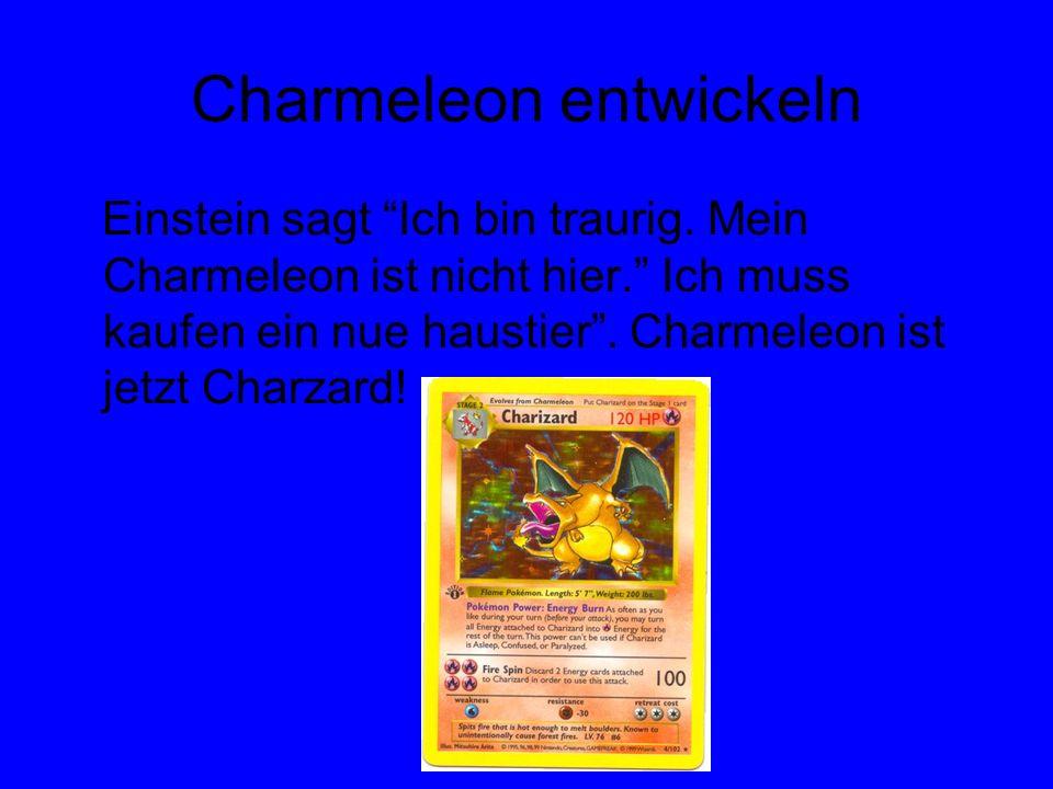 Charmeleon entwickeln Einstein sagt Ich bin traurig. Mein Charmeleon ist nicht hier. Ich muss kaufen ein nue haustier. Charmeleon ist jetzt Charzard!