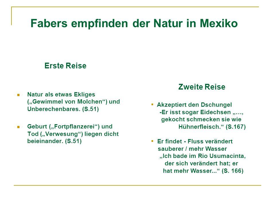 Fabers empfinden der Natur in Mexiko Erste Reise Natur als etwas Ekliges (Gewimmel von Molchen) und Unberechenbares. (S.51) Geburt (Fortpflanzerei) un