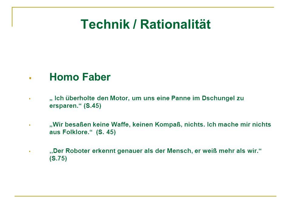 Technik / Rationalität Homo Faber Ich überholte den Motor, um uns eine Panne im Dschungel zu ersparen. (S.45) Wir besaßen keine Waffe, keinen Kompaß,