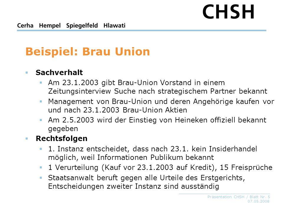 07.05.2008 _____________________________________ Präsentation CHSH / Blatt Nr. 5 Beispiel: Brau Union Sachverhalt Am 23.1.2003 gibt Brau-Union Vorstan