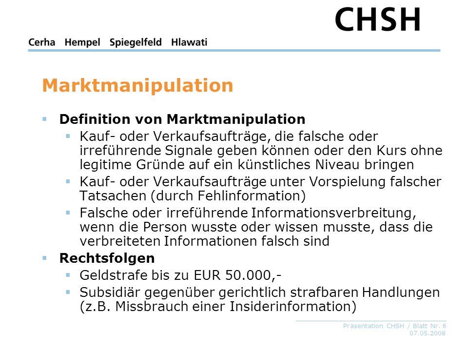07.05.2008 _____________________________________ Präsentation CHSH / Blatt Nr. 6 Marktmanipulation Definition von Marktmanipulation Kauf- oder Verkauf