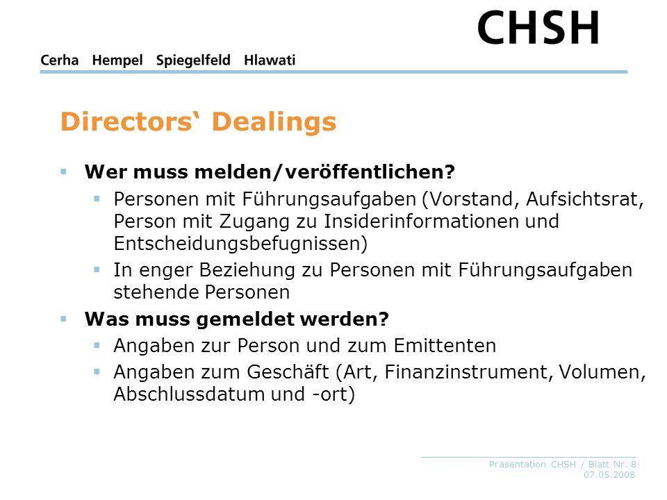 07.05.2008 _____________________________________ Präsentation CHSH / Blatt Nr. 8 Directors Dealings Wer muss melden/veröffentlichen? Personen mit Führ