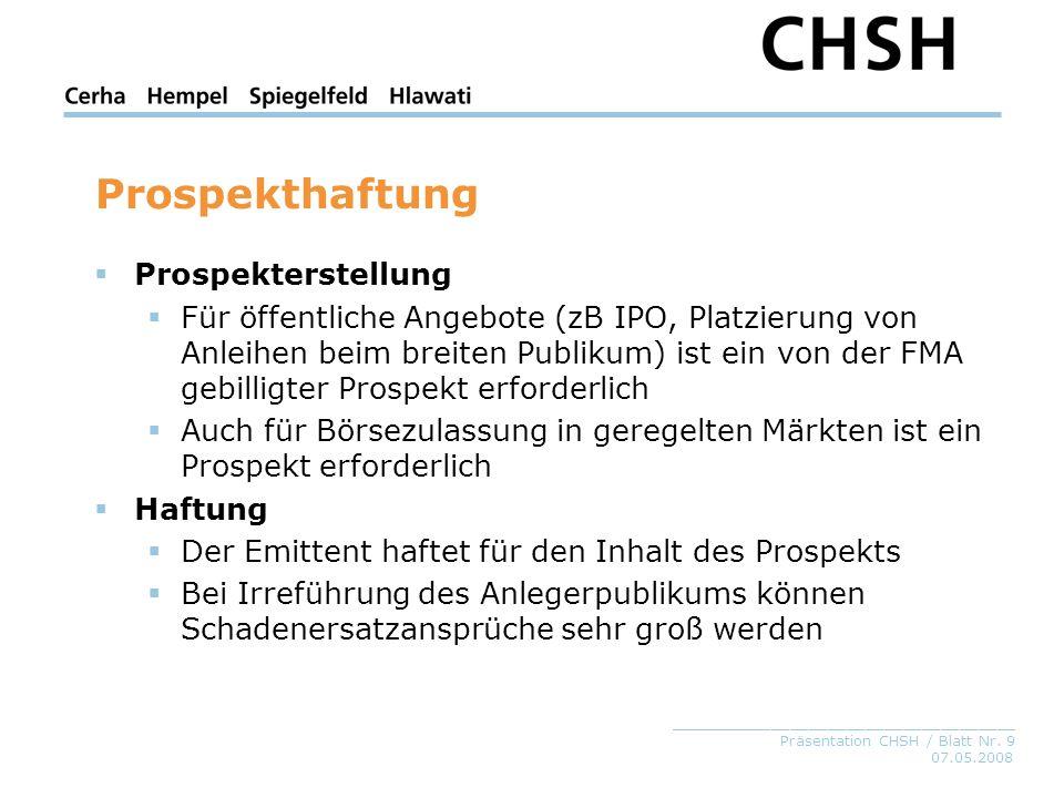07.05.2008 _____________________________________ Präsentation CHSH / Blatt Nr. 9 Prospekthaftung Prospekterstellung Für öffentliche Angebote (zB IPO,
