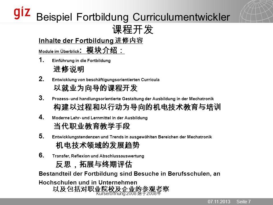 07.11.2013 Seite 7 Kurseröffnung 2008 2008 Beispiel Fortbildung Curriculumentwickler Inhalte der Fortbildung Module im Überblick : 1. Einführung in di