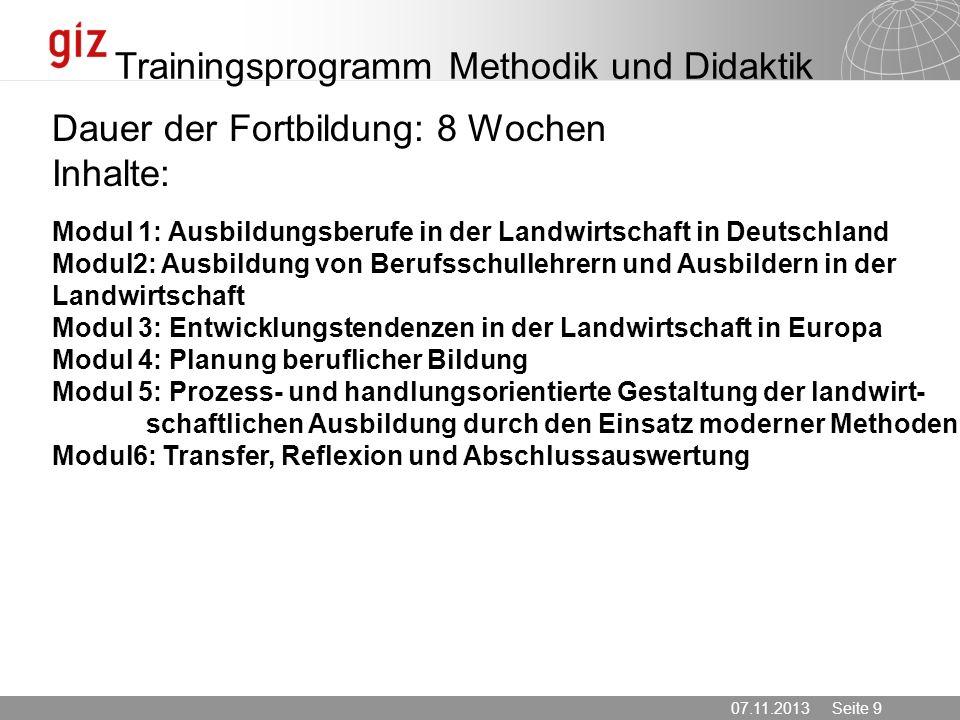 07.11.2013 Seite 9 Trainingsprogramm Methodik und Didaktik Modul 1: Ausbildungsberufe in der Landwirtschaft in Deutschland Modul2: Ausbildung von Beru