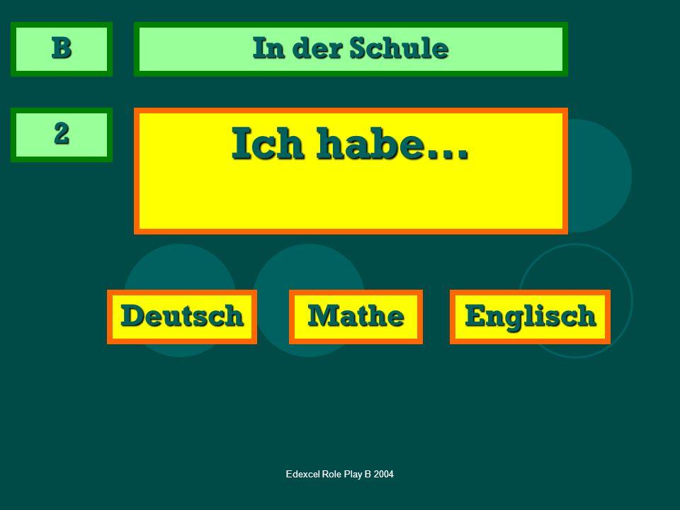 Edexcel Role Play B 2004 In der Schule 2 Ich habe… DeutschEnglischMathe B
