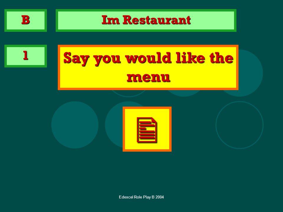 Edexcel Role Play B 2004 Im Restaurant 1 Say you would like the menu B