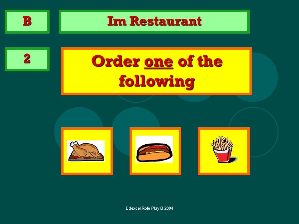 Edexcel Role Play B 2004 Im Restaurant 2 Order one of the following B