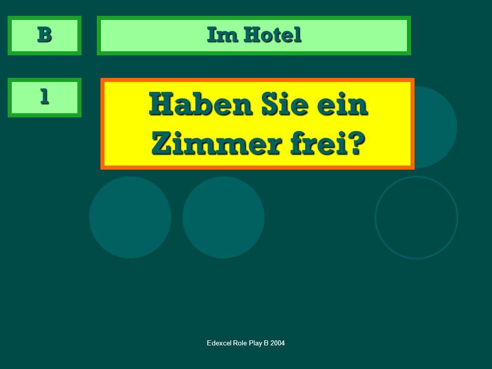 Edexcel Role Play B 2004 Im Hotel 1 Haben Sie ein Zimmer frei? B