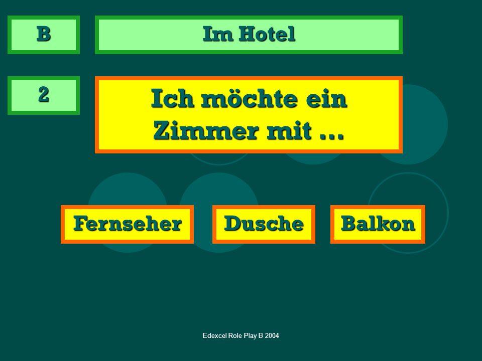 Edexcel Role Play B 2004 Im Hotel 2 Ich möchte ein Zimmer mit … FernseherDuscheBalkon B