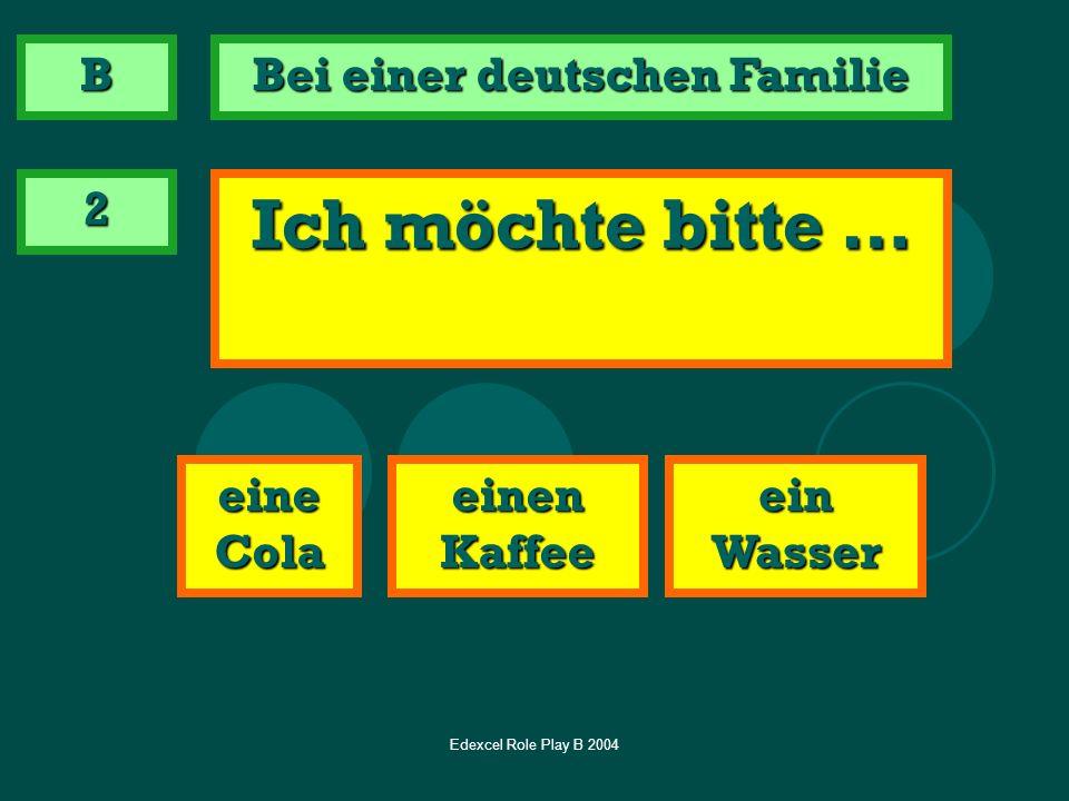 Edexcel Role Play B 2004 2 Ich möchte bitte … eine Cola ein Wasser einen Kaffee B Bei einer deutschen Familie