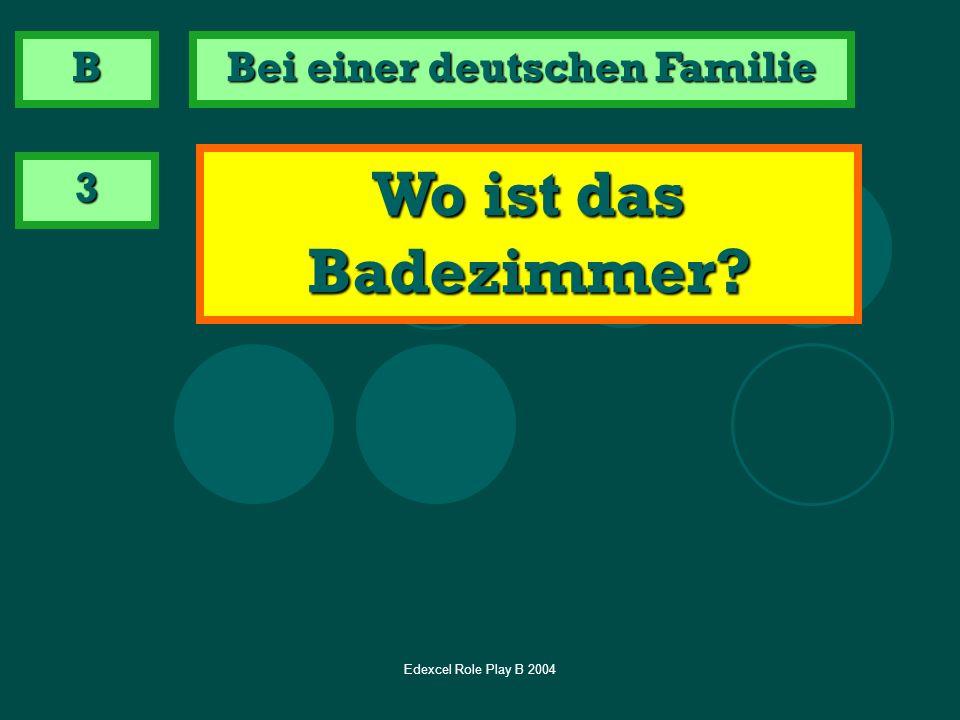 Edexcel Role Play B 2004 3 Wo ist das Badezimmer? B Bei einer deutschen Familie