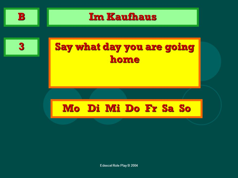 Edexcel Role Play B 2004 Im Kaufhaus 3 Say what day you are going home B Mo Di Mi Do Fr Sa So