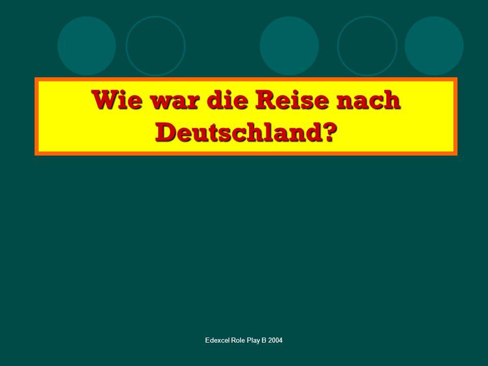 Edexcel Role Play B 2004 Wie war die Reise nach Deutschland?