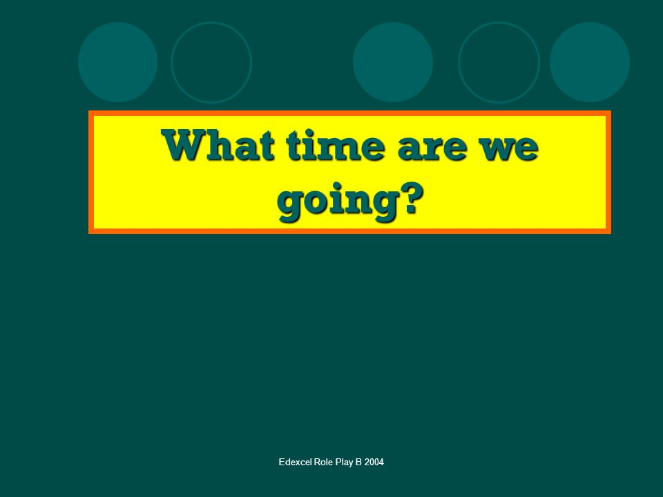 Edexcel Role Play B 2004 What time are we going?