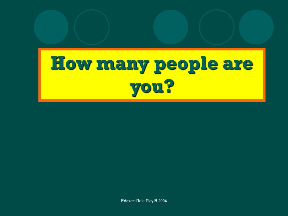 Edexcel Role Play B 2004 How many people are you?